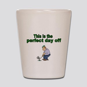 This is the perfect day off Shot Glass