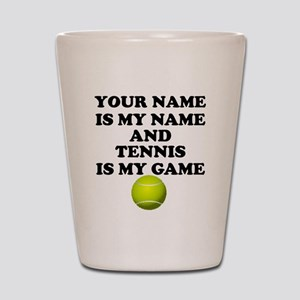 Custom Tennis Is My Game Shot Glass