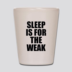 Sleep Is For The Weak Shot Glass