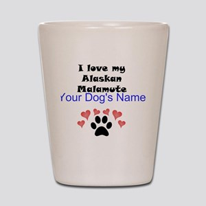 Custom I Love My Alaskan Malamute Shot Glass