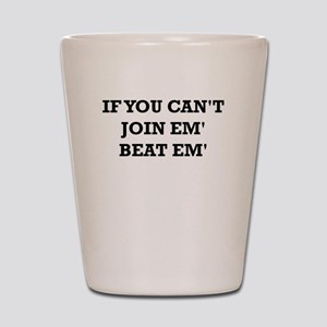 IF YOU CANt JOIN EM BEAT EM Shot Glass