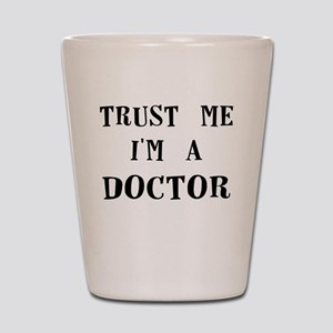 trust me im a doctor Shot Glass
