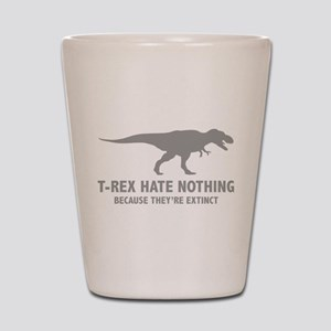 T-REX HATE NOTHING Shot Glass