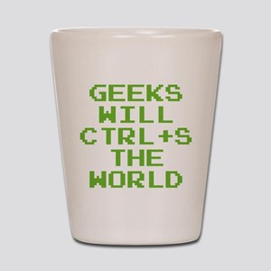Geeks Will CTRL+S The World Shot Glass