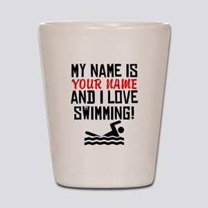 My Name Is And I Love Swimming Shot Glass