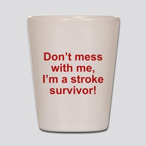 I'm A Stroke Survivor Shot Glass