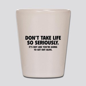 Don't Take Life So Seriously Shot Glass