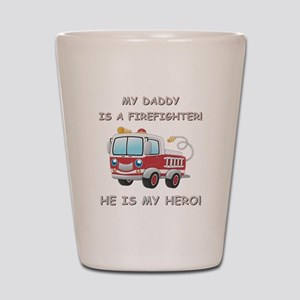 MY DADDY IS A FIREFIGHTER Shot Glass