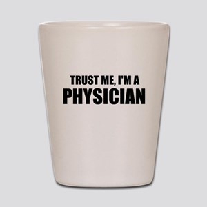Trust Me, Im A Physician Shot Glass