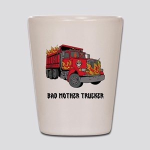 BAD MOTHER TRUCKER!!! Shot Glass