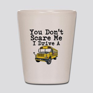 You Dont Scare Me I Drive a School Bus Shot Glass
