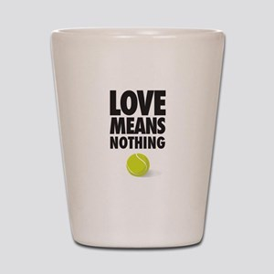 LOVE MEANS NOTHING - TENNIS Shot Glass