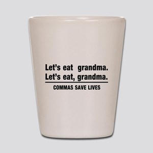 lets eat grandma Shot Glass