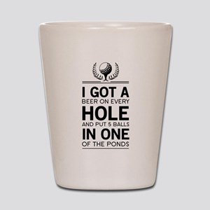 I got a hole in one ponds Shot Glass