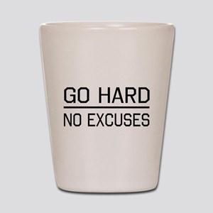 Go hard, no excuses Shot Glass
