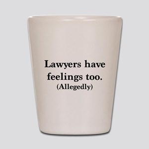 Lawyers have feelings too Shot Glass