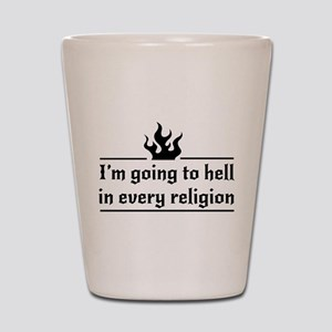I'm going to hell in every religion Shot Glass