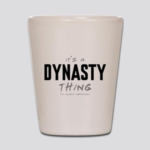 It's a Dynasty Thing Shot Glass
