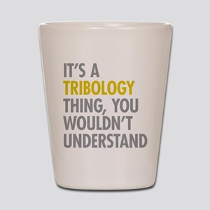 Its A Tribology Thing Shot Glass
