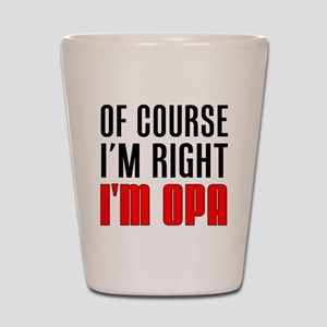 I'm Right Opa Drinkware Shot Glass