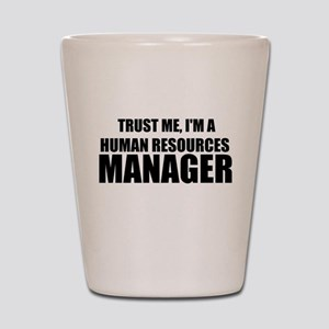 Trust Me, I'm A Human Resources Manager Shot Glass