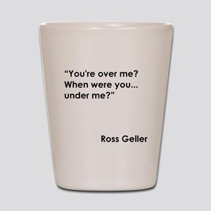 YOU'RE OVER... Shot Glass