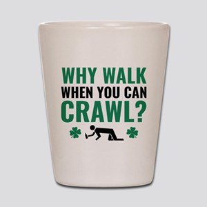 Why Walk When You Can Crawl? Shot Glass