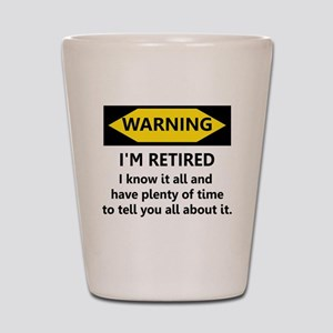 Warning, I'm Retired Shot Glass