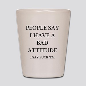 bad attitude Shot Glass