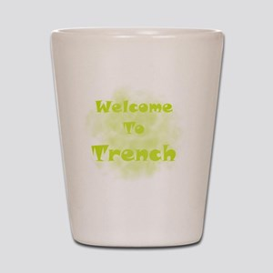 Welcome To Trench Shot Glass