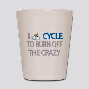 I CYCLE TO BURN OFF THE CRAZY Shot Glass