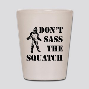 Dont sass the Squatch Shot Glass