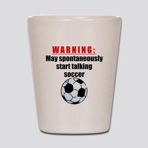 Spontaneous Soccer Talk Shot Glass