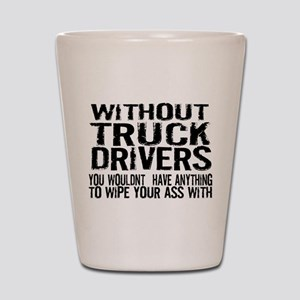 Without Truck Drivers Shot Glass