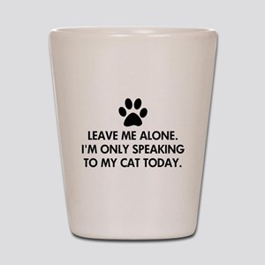 Leave me alone today cat Shot Glass