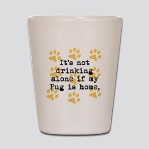 If My Pug Is Home Shot Glass