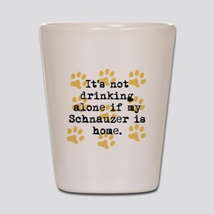 If My Schnauzer Is Home Shot Glass