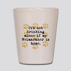 If My Weimaraner Is Home Shot Glass