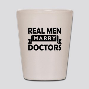 Real Men Marry Doctors Shot Glass