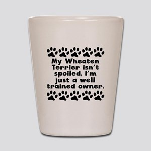 My Wheaten Terrier Isnt Spoiled Shot Glass