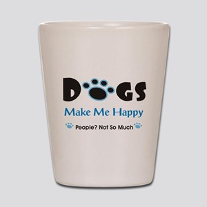 Dogs Make Me Happy 2 Shot Glass