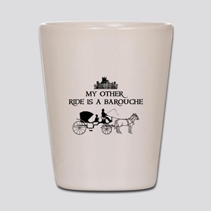 My Other Ride Is A Barouche Shot Glass