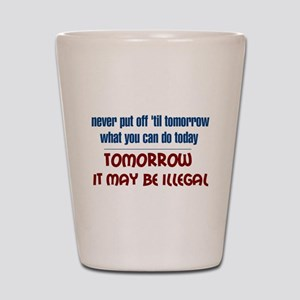Illegal Tomorrow Shot Glass