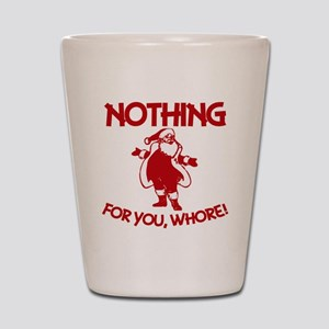 Nothing For You, Whore! Shot Glass