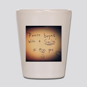 Peace begins with a smile I miss you Shot Glass