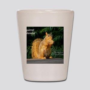 For Squirrel Lovers Everywhere Shot Glass