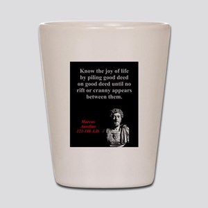Know The Joy Of Life - Marcus Aurelius Shot Glass