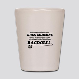 Funny Ragdoll designs Shot Glass