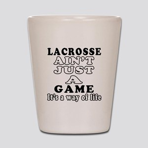 Lacrosse ain't just a game Shot Glass