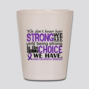 Chiari How Strong We Are Shot Glass